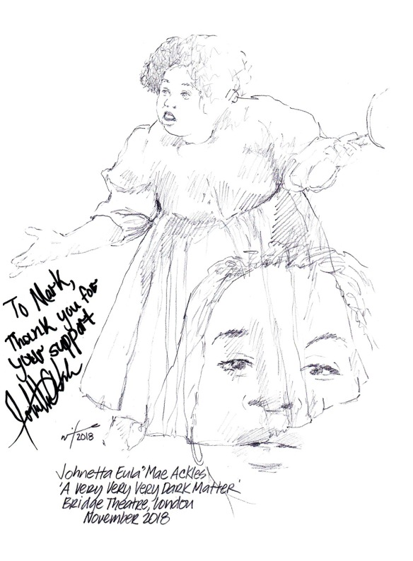 Autographed drawing of Johnetta Eula'Mae Ackles in A Very Very Very Dark Matter at London's Bridge Theatre